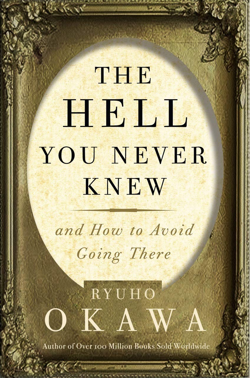 The Hell You Never Knew and How to Avoid Going There by Ryuho Okawa